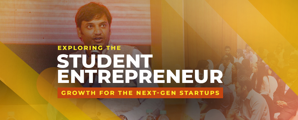 Exploring the 'Student Entrepreneur' and Fostering the Growth for the Next-Gen Startups